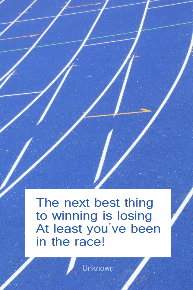 visual quote - image quotation for PERSPECTIVE - The next best thing to winning is losing. At least you've been in the race! - Unknown