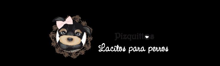 Lacitos para perros              Pizquittos
