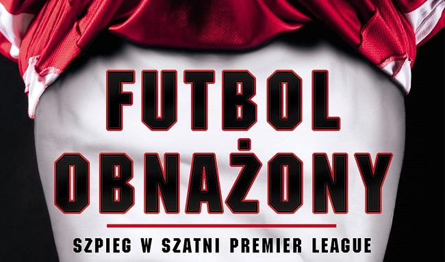 """Fragment okładki książki """"Futbol obnażony. Szpieg w szatni Premier League"""""""