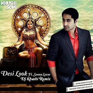 Desi Look ft. Sunny Leone - DJ Khushi (Bootleg) Remix