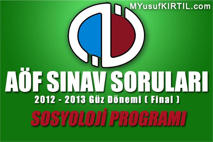 Açıköğretim Fakültesi ( AÖF ) Sosyoloji Bölümü / Programı 2012 - 2013 Güz Dönemi Dönem Sonu Sınavı ( Final ) Soruları İndir
