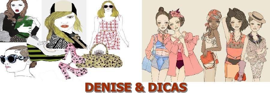 Denise e Dicas!