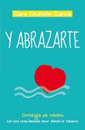 Y abrazarte - Clara Asunción García