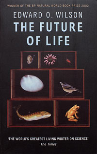 the future of life by edward o wilson essay Edward o wilson is firmly established as one of the most important scientific minds of our time beginning as a near-sighted alabama kid with a love of.