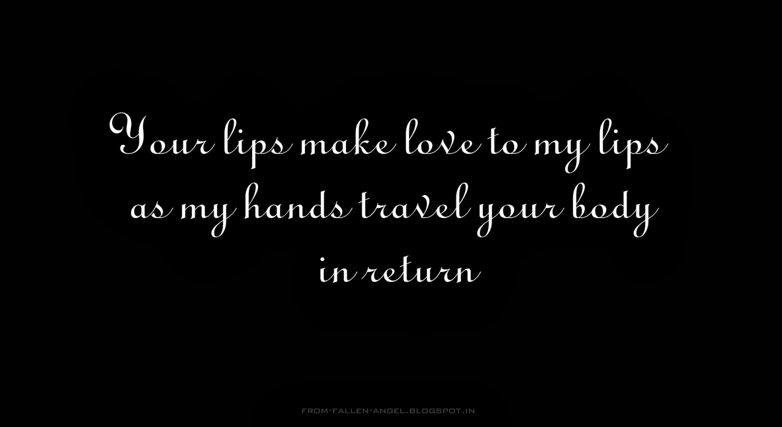 Your lips make love to my lips as my hands travel your body in return