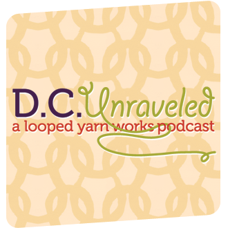 DC UnRaveled- A Looped Yarnworks Production