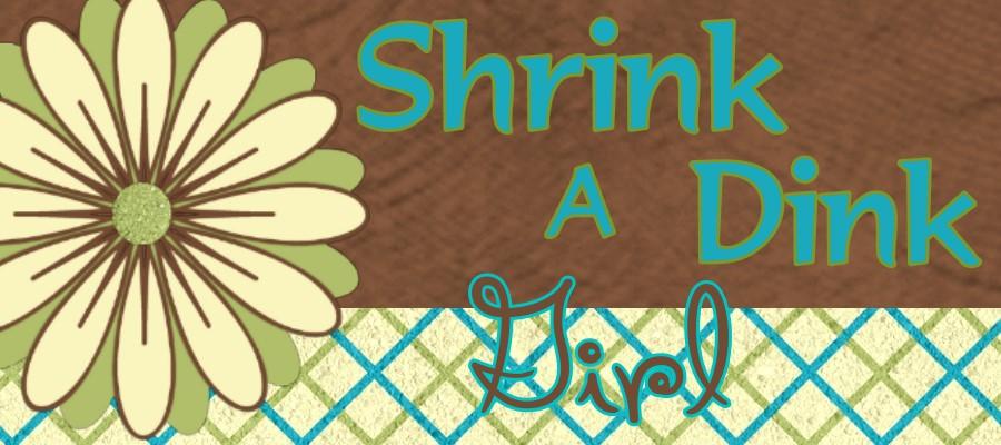 Shrink a Dink