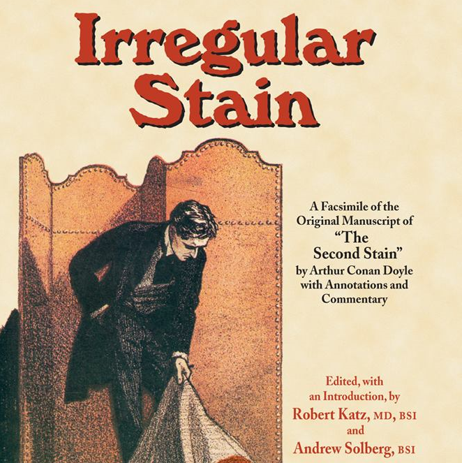 Irregular Stain: A Facsimile of the Original Manuscript of 'The Second Stain' by Sir Arthur Conan Doyle, edited by Robert Katz and Andrew Solberg
