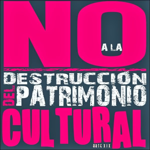 NO a la destrucción de nuestro Patrimonio Cultural