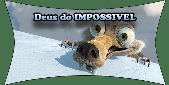 Deus do impossível...