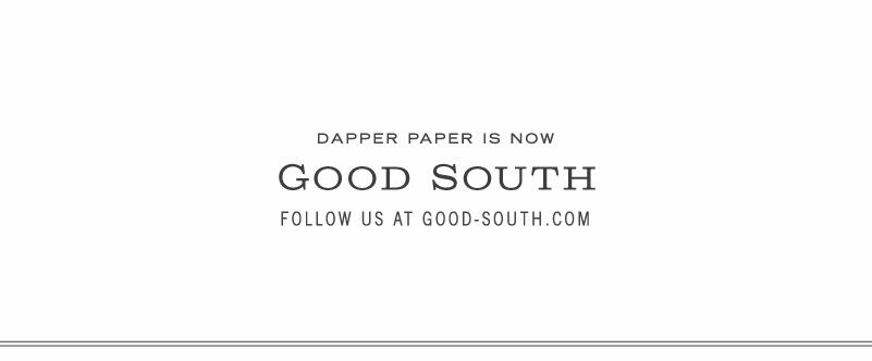 Dapper Paper is now Good South