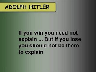 If you win you need not explain.. But if you lose   you should not be there to explain.