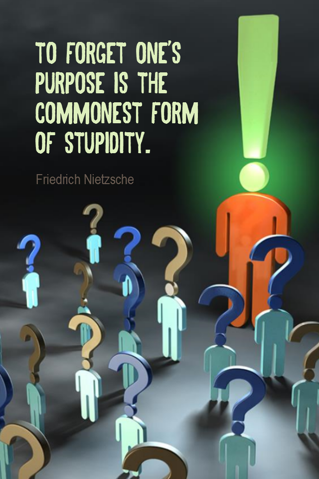 visual quote - image quotation for PURPOSE - To forget one's purpose is the commonest form of stupidity. - Friedrich Nietzsche