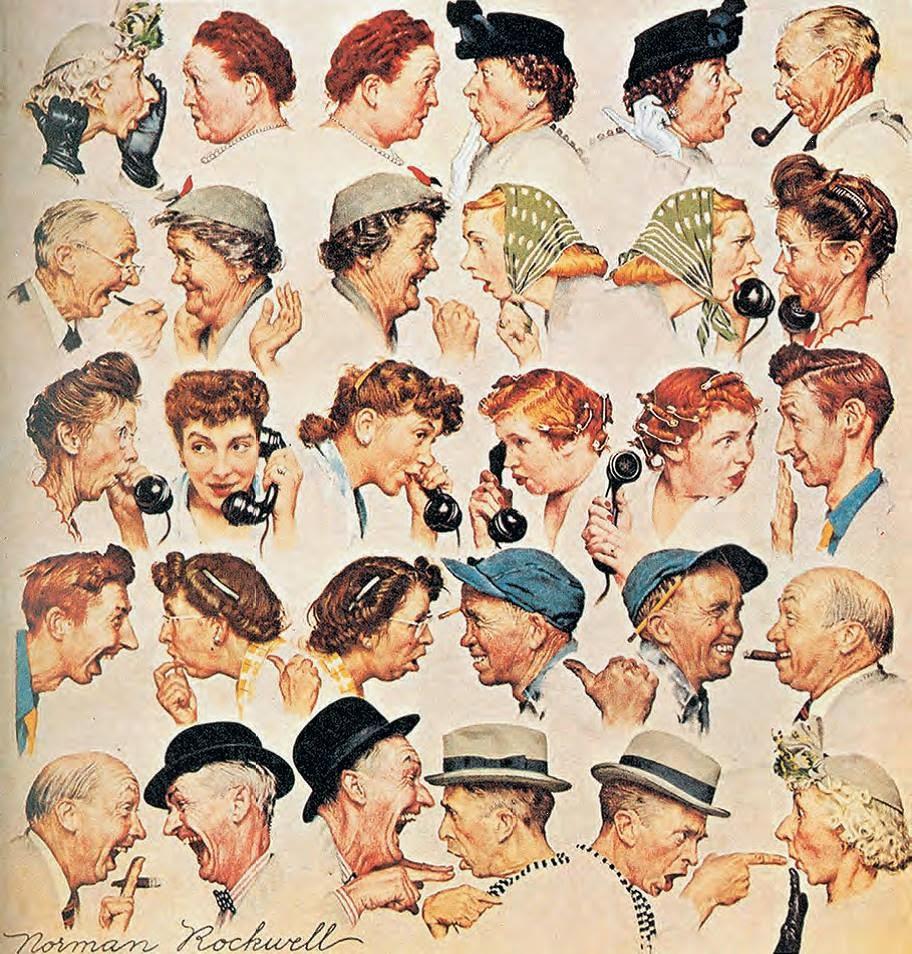 O fofoqueiro sempre se dá mal !!!  Descrição: A ilustração de Norman Rockwell mostra cinco linhas com pares de pessoas conversando frente a frente. Os personagens são retratados do peito para cima, tem idade entre mais ou menos quarenta e setenta anos. Todos usam penteados, chapéus e roupas da década dos anos cinquenta. A conversa que sugere uma grande fofoca que se inicia na primeira linha com uma mulher idosa de cabelos brancos, ela usa elegante chapéu branco com flores e luva preta. A mulher coloca a mão em concha próxima a boca e fala com uma senhora gorda e ruiva com ar de espanto. Assim sucessivamente as informações vão sendo transmitidas de um para o outro. Alguns olham com ar de incredulidade, outros gargalham, apontam, falam ao telefone. Até que a última pessoa da última linha recebe a informação de um senhor de chapéu com dedo em riste acusando. A personagem que é acusada pelo senhor com dedo em riste é a primeira mulher da primeira linha que iniciou a fofoca.