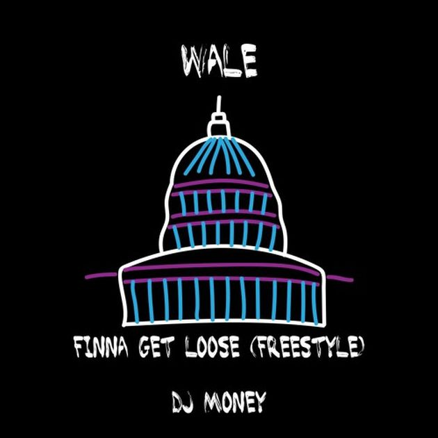 Wale - Finna Get Loose (Freestyle)