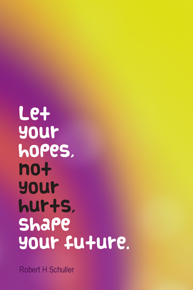 visual quote - image quotation for POSITIVE THINKING - Let your hopes, not your hurts, shape your future. - Robert H Schuller