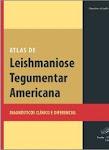 Atlas de Leishmaniose Tegumentar Americana - Diagnósticos Clínico e Diferencial - 2006