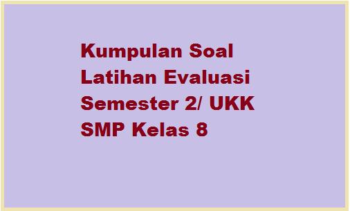 Soal Ukk Smp Kelas 8 Ktsp Th 2017 Tersatu Com