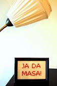 """""""JA DA MASA"""""""