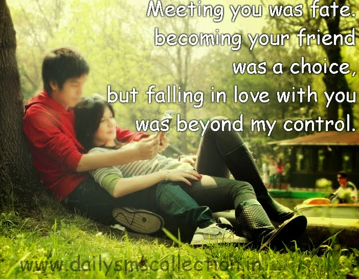 Meeting You Was Fate, Becoming Your Friend, Was A Choice, But Falling In  Love With You Was Beyond My Control.