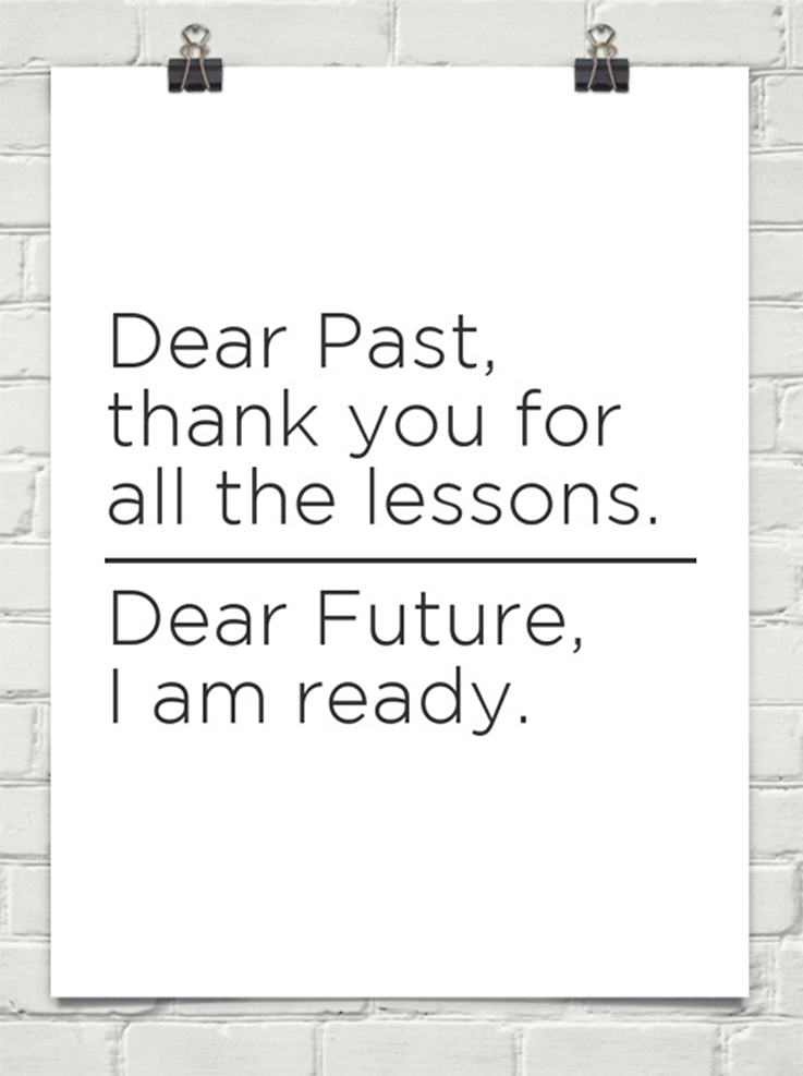 dear past thank you for all the lessons, dear future I am ready quote