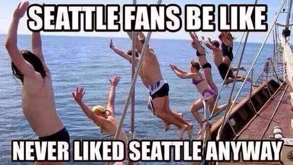 seattle fans be like never liked seattle anyway