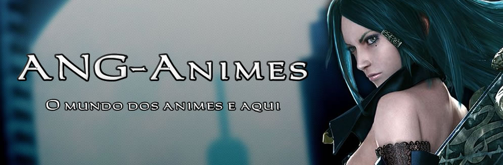 ANG-Animes o mundo dos Animes e aqui.