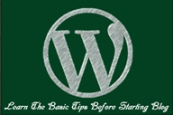 Basic Tips To Know Before Starting A WordPress Blog
