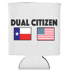 Dual Citizen: Texas/US Can Cooler