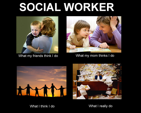 socialworker what social workers do ~ axis 6 a social worker's perspective,Social Work Meme