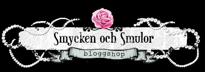 Smycken och Smulors bloggshop!