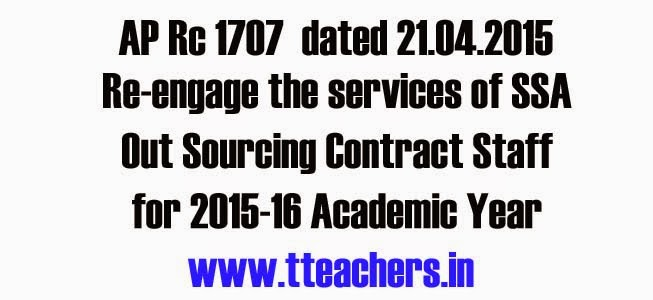 Rc.1707 dated 21.04.2015 Re-engage the services of MIS Coordinators, Data Entry Operators, Cluster Resource Persons, Divisional Level Monitoring Teams and Asst Sectoral Officers (NGO) on contract basis/out sourcing to work from 01.05.2015 till the end of the academic year 2015-16