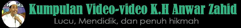 Kumpulan Video Pengajian K.H Anwar Zahid