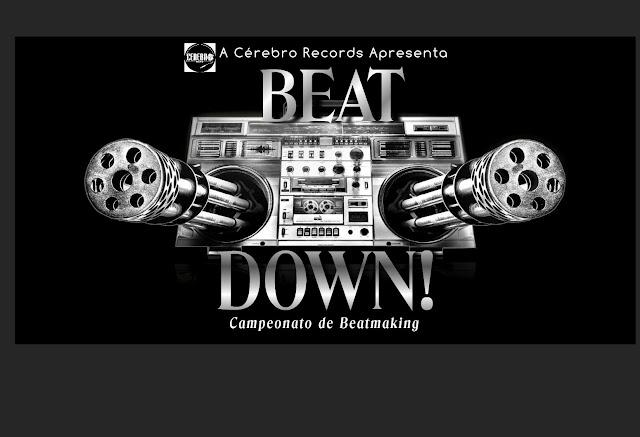 Cérebro Records apresenta: Beat Down! - Campeonato de Beat Making