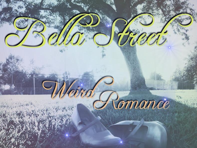 Bella Street's Weird Romance