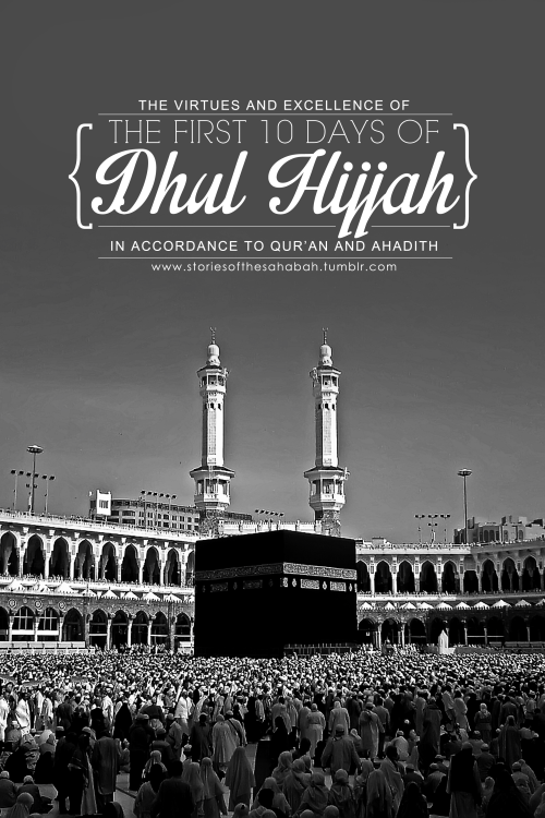 The virtues and excellence of the first 10 Days of Daul Hijjah in accordance to Qur'an and Ahadith