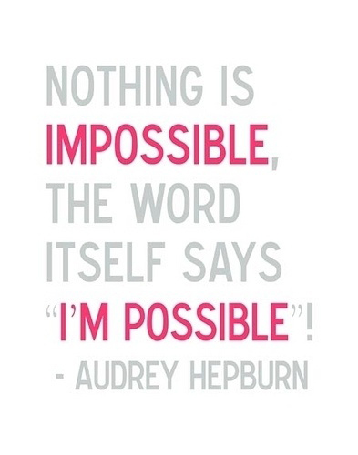 Nothing Is Impossible, The Word Itself Says I'm Possible