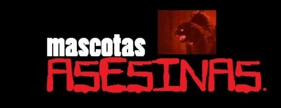 MASCOTAS ASESINAS