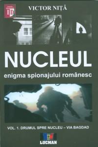 Nucleul - Enigma Spionajului Romanesc (vol.I)