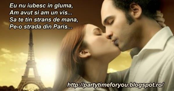 Eu nu iubesc in gluma, Am avut si am un vis... Sa te tin strans de mana,  Pe-o strada din Paris...