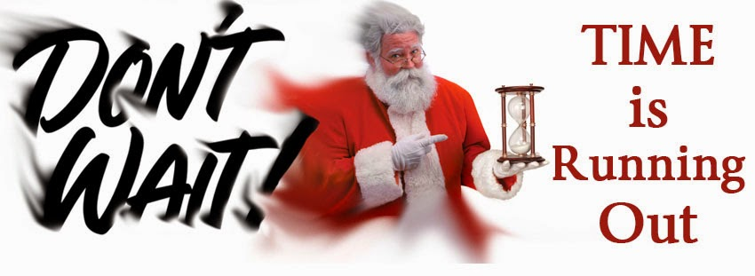 Image of a santa pointing at an hour glass with statements Don't Wait, time is running out.