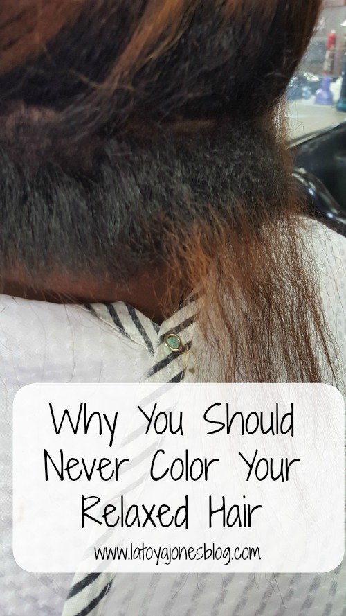 Why You Should Never Color Your Relaxed Hair | LaToya Jones