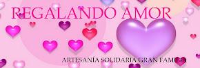 Regalando Amor. Artesanía Solidaria Gran Familia.
