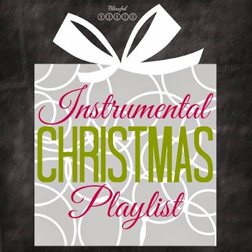 Instrumental Christmas Playlist {On Spotify} from Blissful Roots