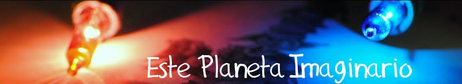 *Este Planeta Imaginario*