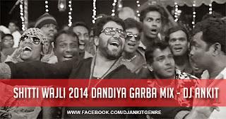 SHITTI WAJLI 2014 DANDIYA GARBA MIX - DJ ANKIT