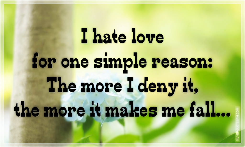 Simple Quotes About Friendship Tagalog : I hate love for one simple reason silver quotes