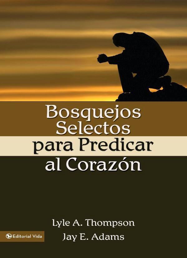 Varios Autores-Bosquejos Selectos Para Predicar El Corazón-