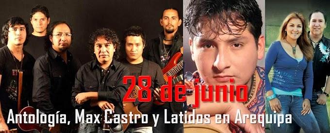 Antología, Max Castro y Latidos en Arequipa (28 junio)