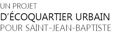 Projet : Un écoquartier urbain pour Saint-Jean-Baptiste